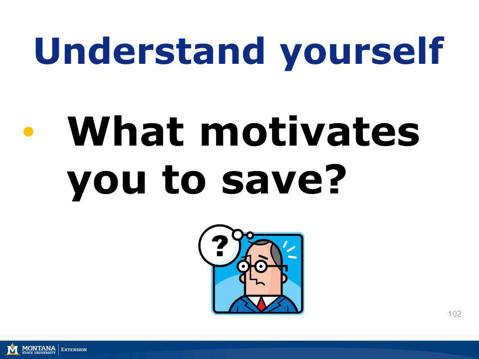 102 Understand yourself What motivates you to save?