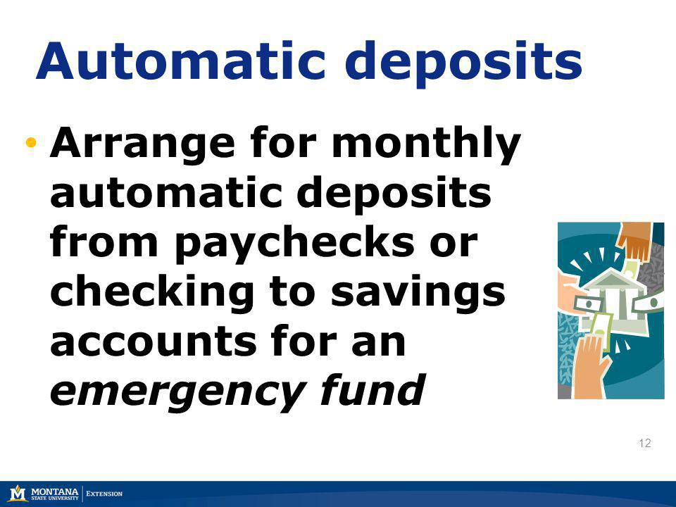 12 Automatic deposits Arrange for monthly automatic deposits from paychecks or checking to savings accounts for an emergency fund