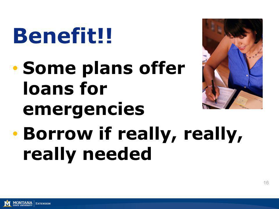 16 Some plans offer loans for emergencies Borrow if really, really, really needed Benefit!!