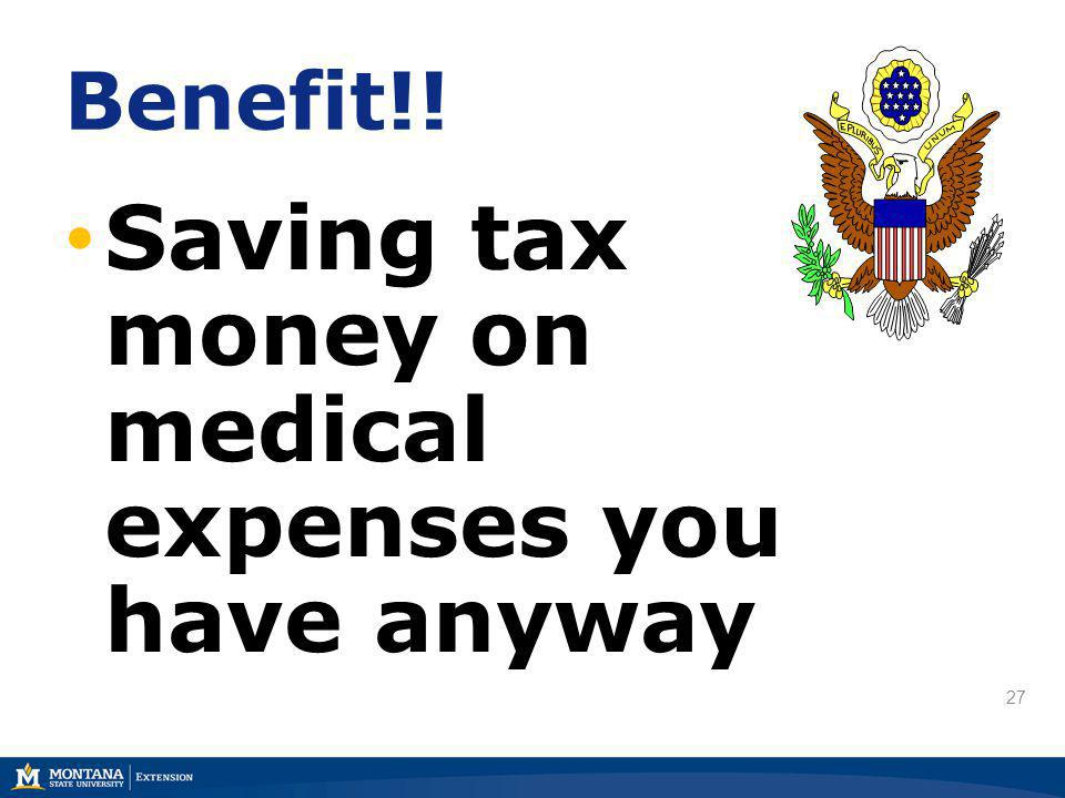 27 Benefit!! Saving tax money on medical expenses you have anyway