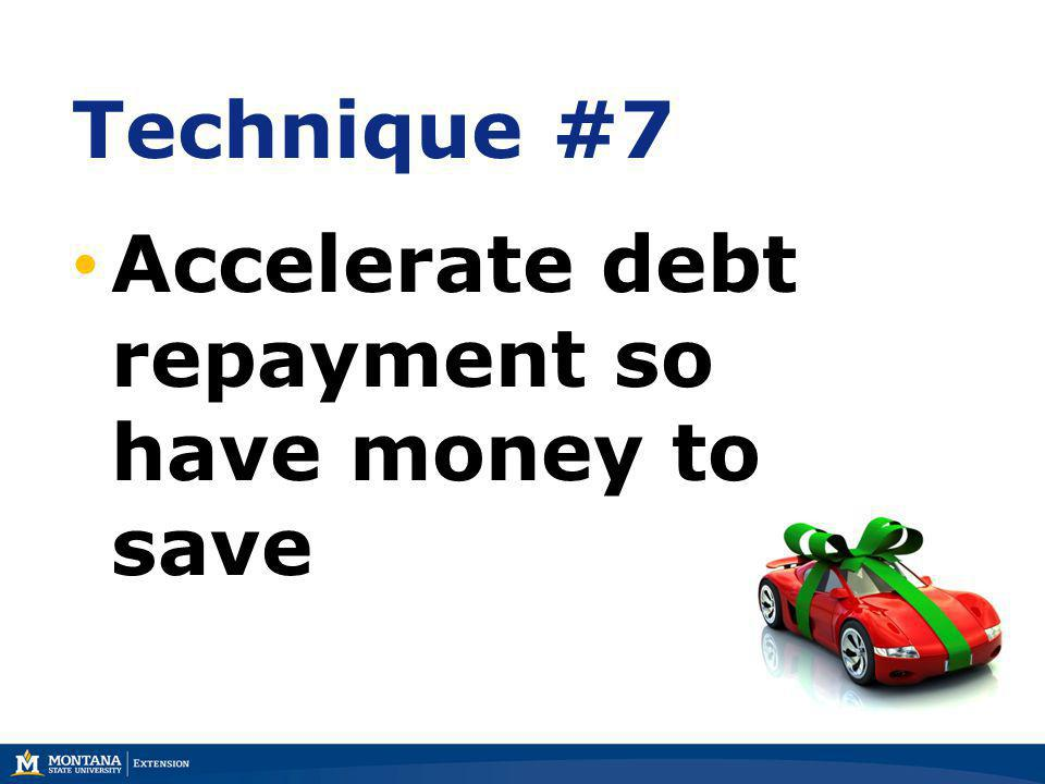 42 Accelerate debt repayment so have money to save Technique #7
