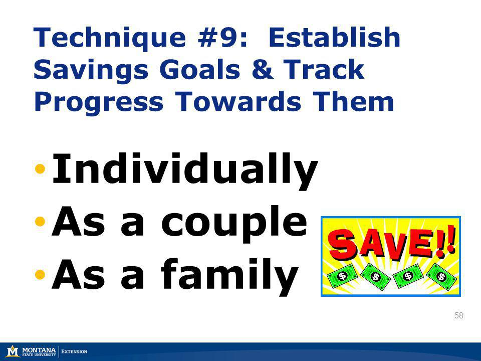 58 Individually As a couple As a family Technique #9: Establish Savings Goals & Track Progress Towards Them