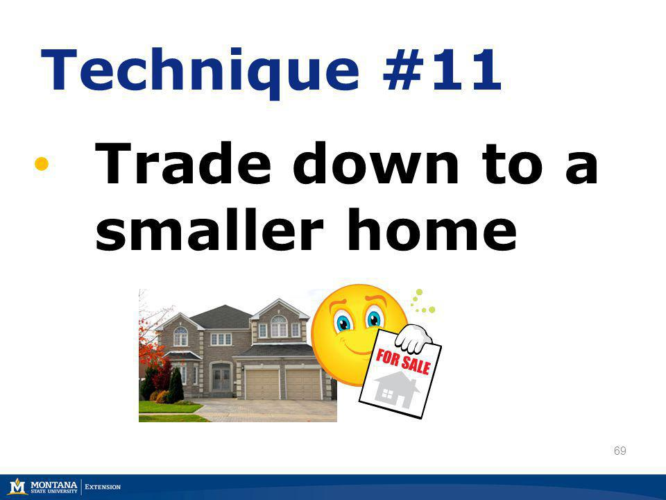 69 Technique #11 Trade down to a smaller home