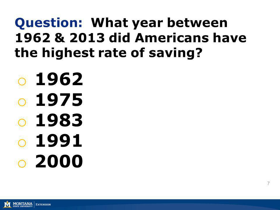 7 7 Question: What year between 1962 & 2013 did Americans have the highest rate of saving.