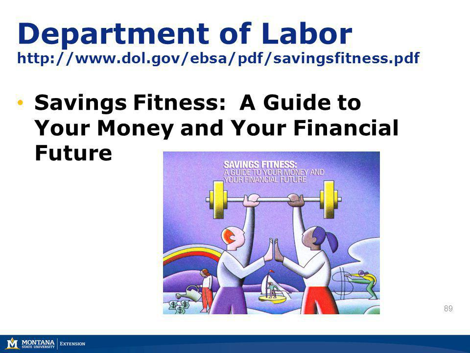 89 Department of Labor http://www.dol.gov/ebsa/pdf/savingsfitness.pdf Savings Fitness: A Guide to Your Money and Your Financial Future