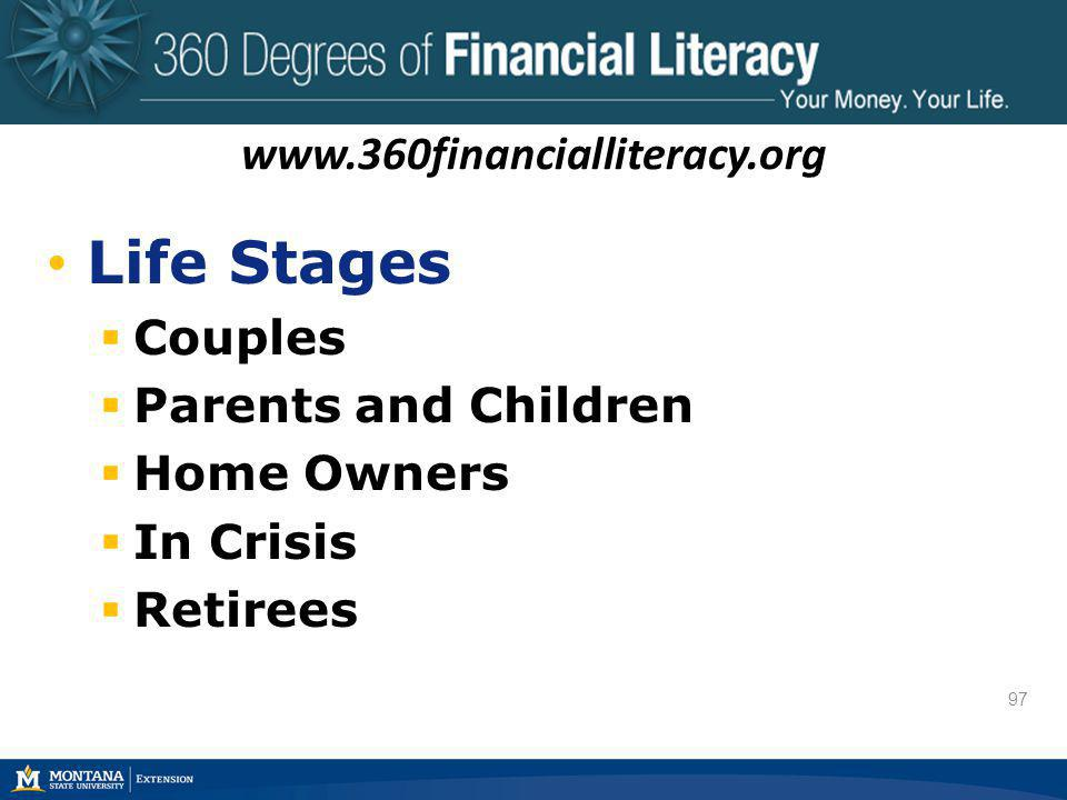 97 Life Stages Couples Parents and Children Home Owners In Crisis Retirees www.360financialliteracy.org 97