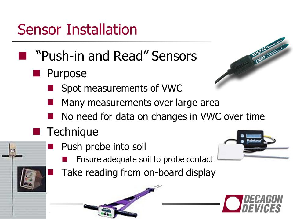 Sensor Installation Push-in and Read Sensors Purpose Spot measurements of VWC Many measurements over large area No need for data on changes in VWC ove