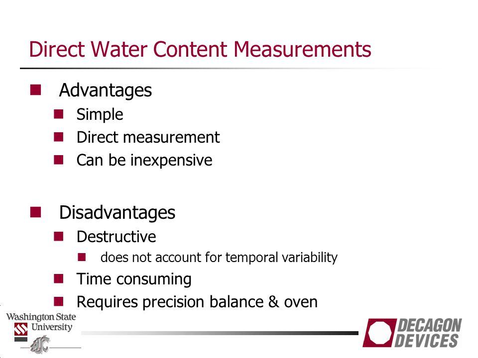 Direct Water Content Measurements Advantages Simple Direct measurement Can be inexpensive Disadvantages Destructive does not account for temporal vari