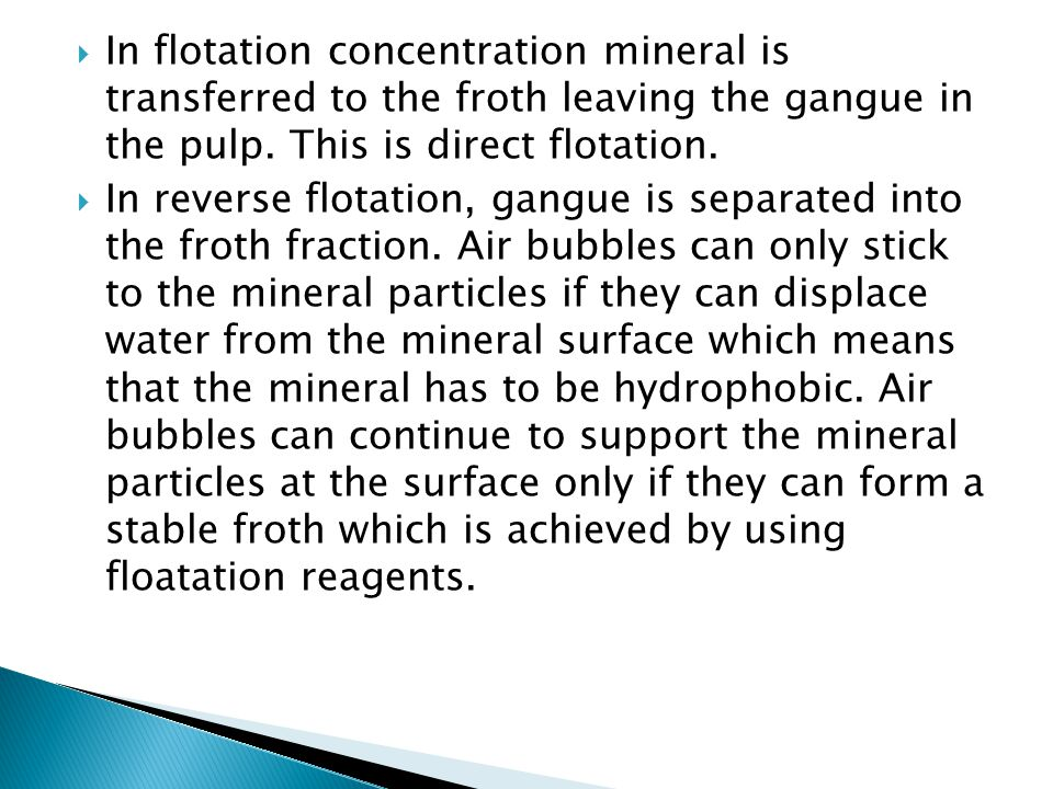 Dissolved air flotation Induced gas flotation Froth flotation, typical in the mineral processing industry Froth flotation