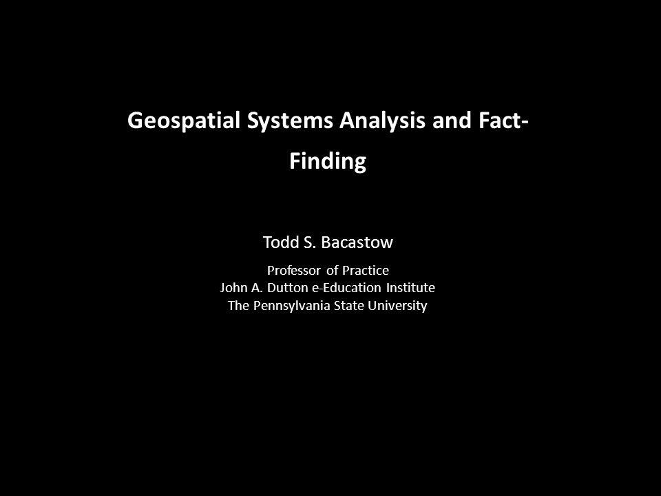 Geospatial Systems Analysis and Fact- Finding Todd S.
