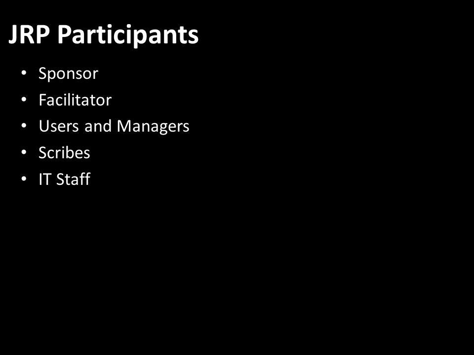 JRP Participants Sponsor Facilitator Users and Managers Scribes IT Staff