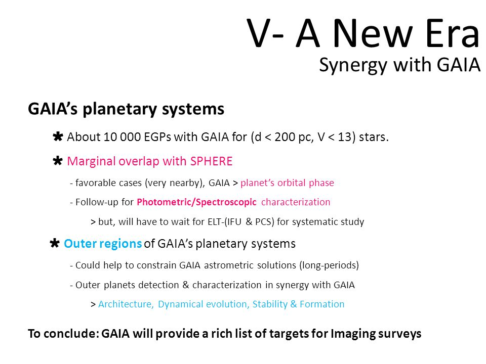 V- A New Era Synergy with GAIA GAIAs planetary systems About 10 000 EGPs with GAIA for (d < 200 pc, V < 13) stars.