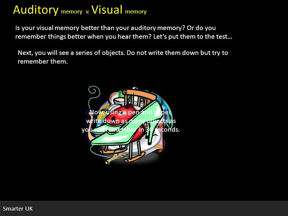 Smarter UK Auditory memory v. Visual memory Is your visual memory better than your auditory memory.