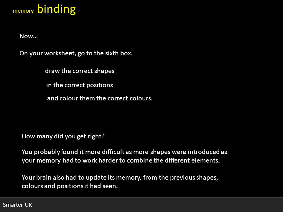 Smarter UK memory binding Now… On your worksheet, go to the sixth box.