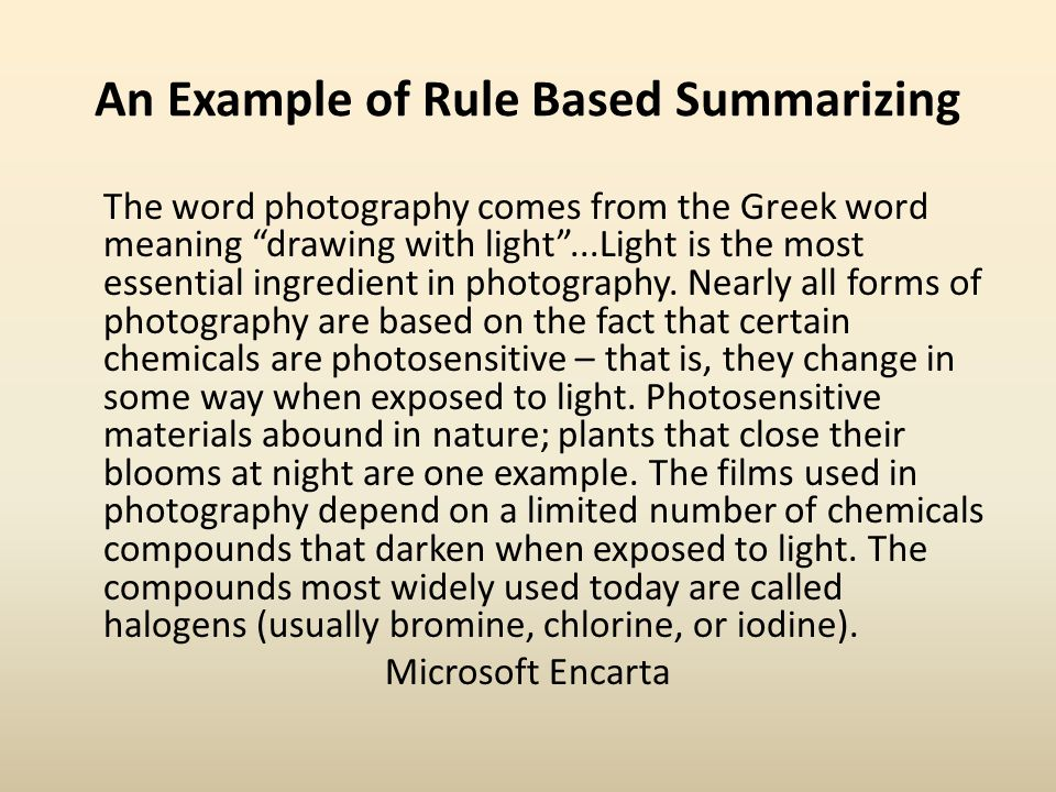 Revised Rule-Based Summarizing The word photography comes from the Greek word meaning drawing with light...Light is the most essential ingredient in photography.
