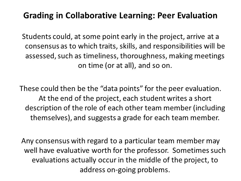 Grading in Collaborative Learning: Peer Evaluation Students could, at some point early in the project, arrive at a consensus as to which traits, skill