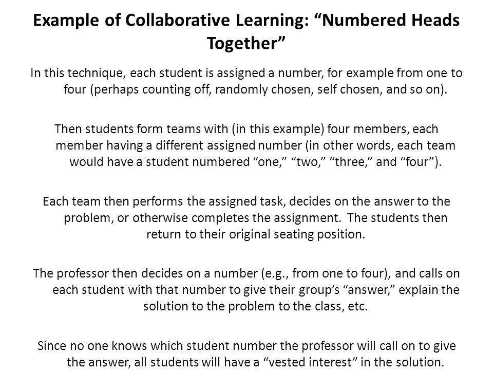 Example of Collaborative Learning: Think-Pair-Share The professor poses to the class a problem requiring analysis, evaluation, and/or cognitive synthesis.