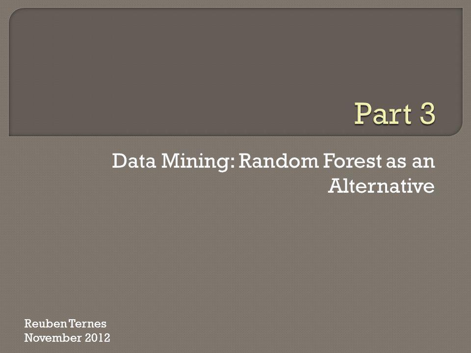 Data Mining: Random Forest as an Alternative Reuben Ternes November 2012