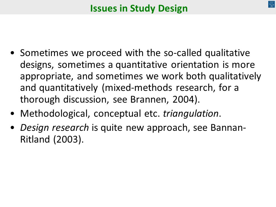 Sometimes we proceed with the so-called qualitative designs, sometimes a quantitative orientation is more appropriate, and sometimes we work both qualitatively and quantitatively (mixed-methods research, for a thorough discussion, see Brannen, 2004).