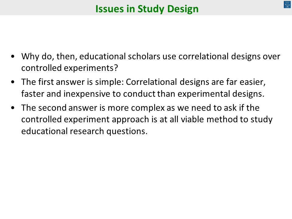 Why do, then, educational scholars use correlational designs over controlled experiments? The first answer is simple: Correlational designs are far ea