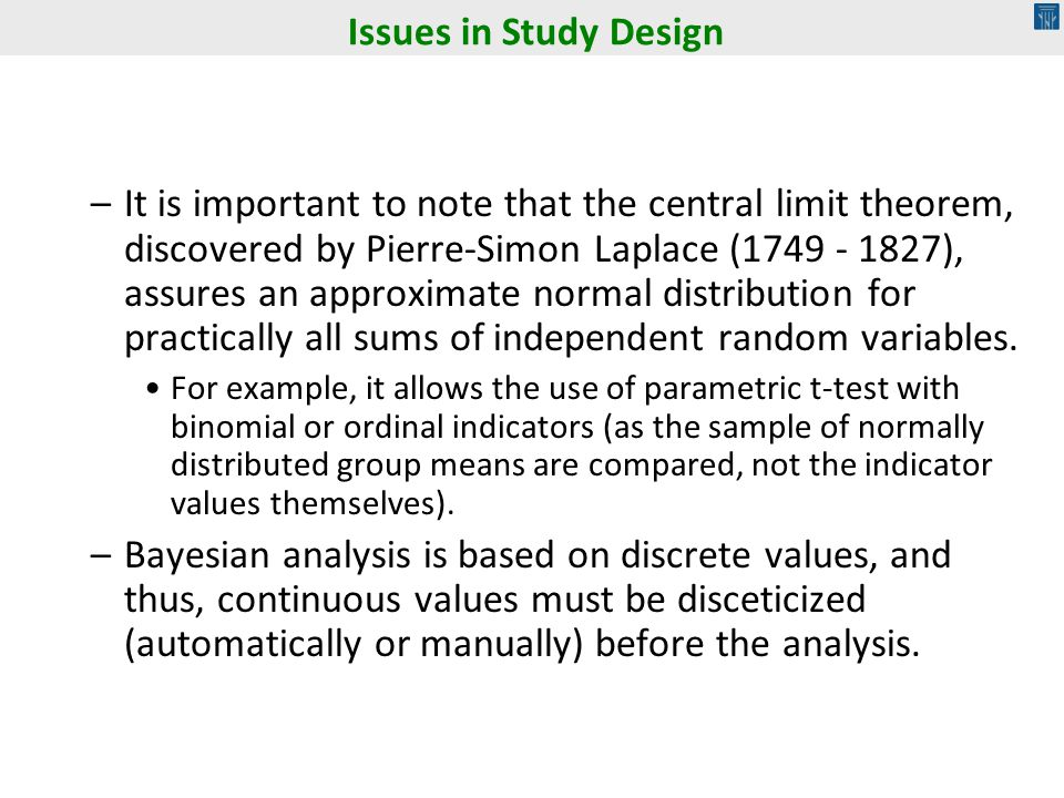 –It is important to note that the central limit theorem, discovered by Pierre-Simon Laplace (1749 - 1827), assures an approximate normal distribution
