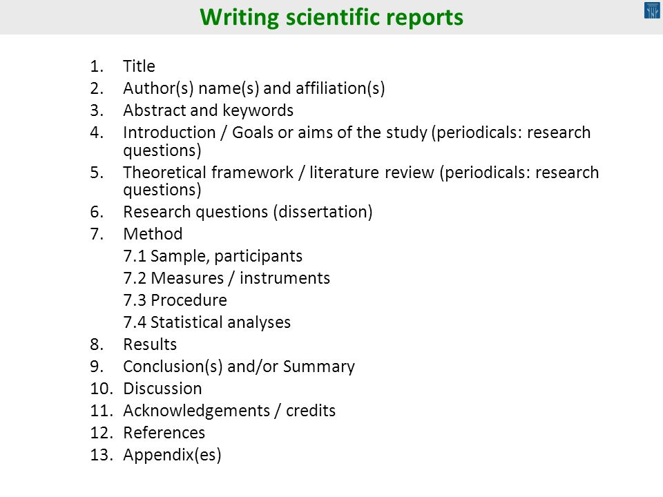 Writing scientific reports 1.Title 2.Author(s) name(s) and affiliation(s) 3.Abstract and keywords 4.Introduction / Goals or aims of the study (periodi