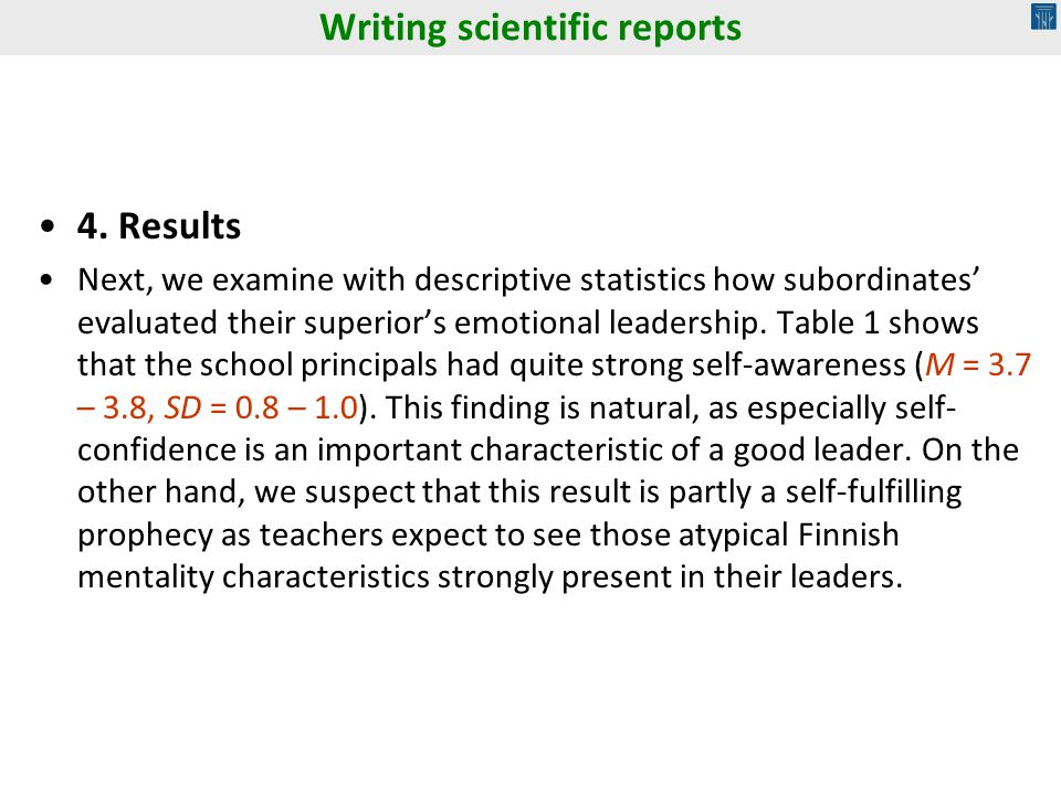 4. Results Next, we examine with descriptive statistics how subordinates evaluated their superiors emotional leadership. Table 1 shows that the school