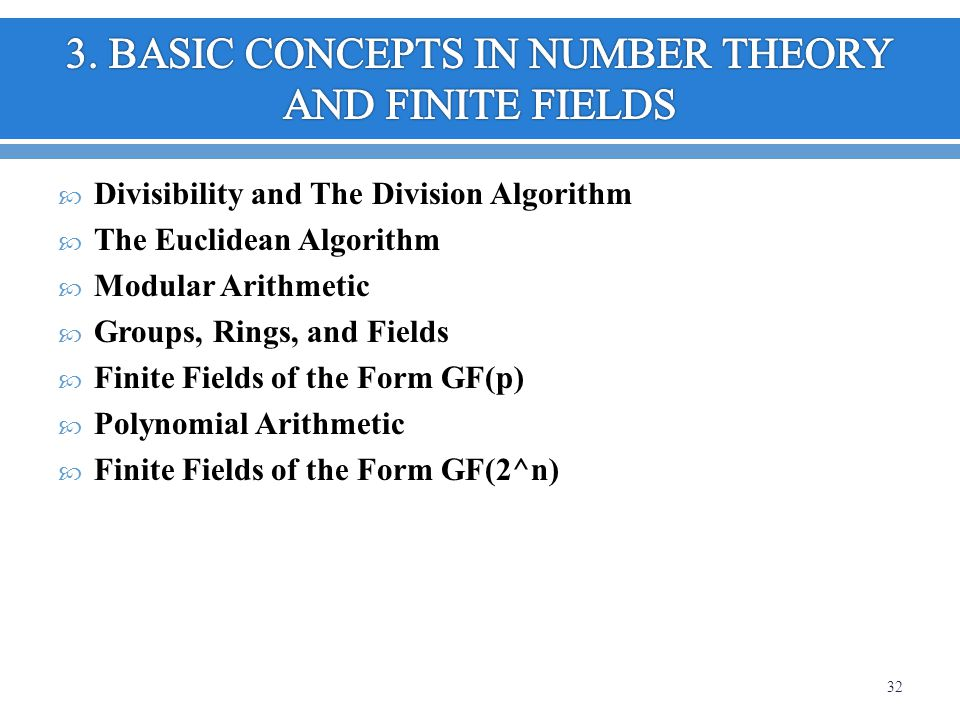 Divisibility and The Division Algorithm The Euclidean Algorithm Modular Arithmetic Groups, Rings, and Fields Finite Fields of the Form GF(p) Polynomia
