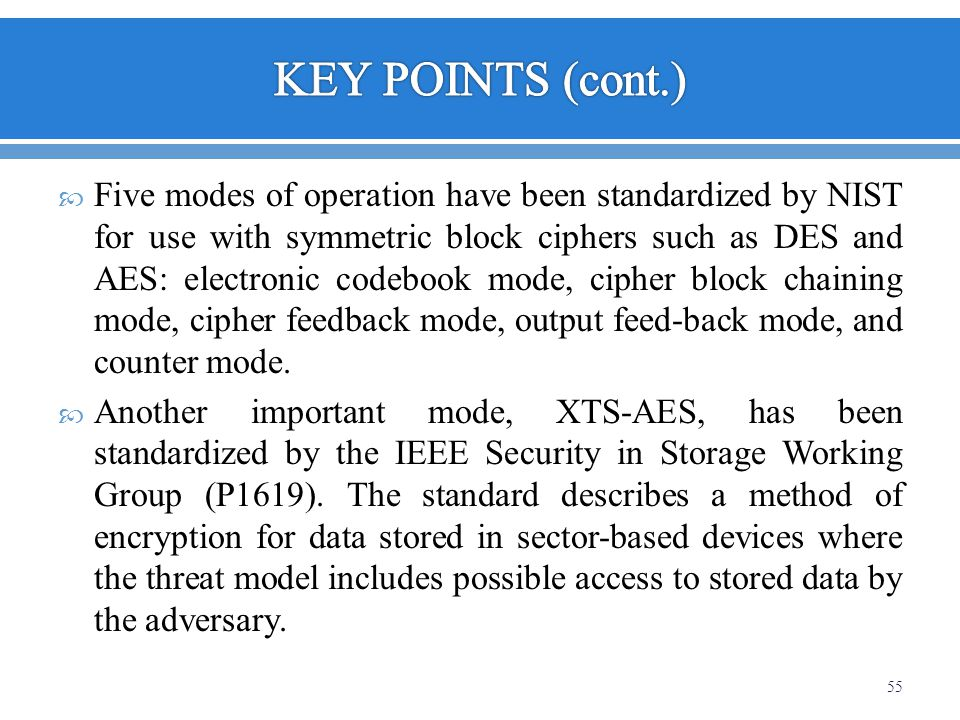 Five modes of operation have been standardized by NIST for use with symmetric block ciphers such as DES and AES: electronic codebook mode, cipher bloc