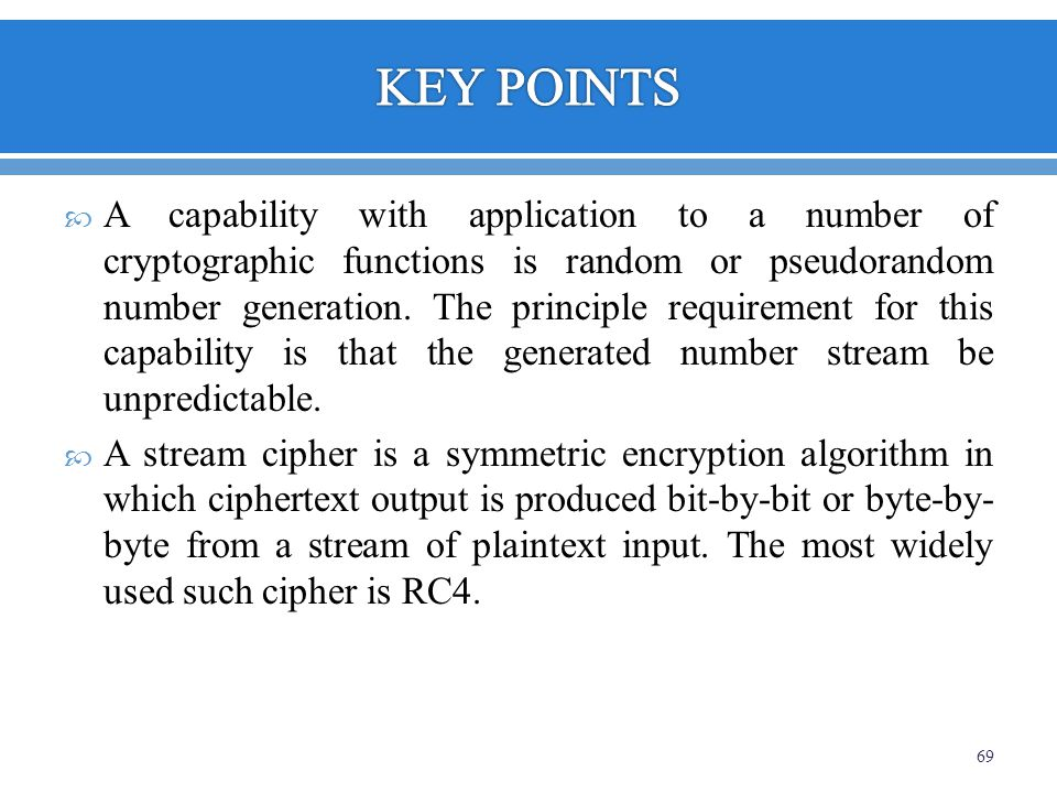 A capability with application to a number of cryptographic functions is random or pseudorandom number generation. The principle requirement for this c