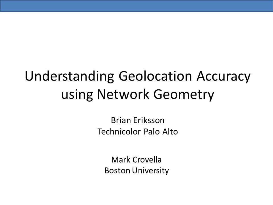 Understanding Geolocation Accuracy using Network Geometry Brian Eriksson Technicolor Palo Alto Mark Crovella Boston University