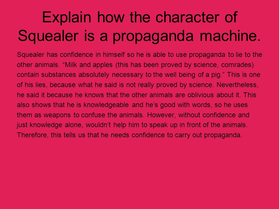 Explain how the character of Squealer is a propaganda machine.