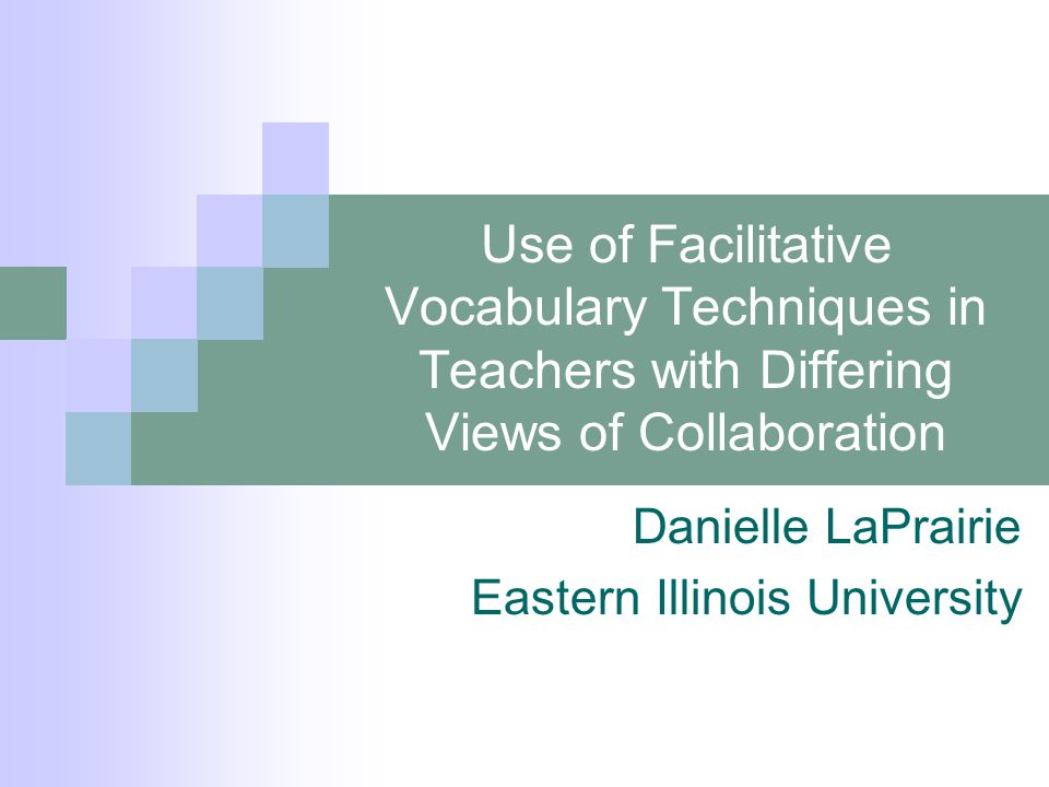 Use of Facilitative Vocabulary Techniques in Teachers with Differing Views of Collaboration Danielle LaPrairie Eastern Illinois University