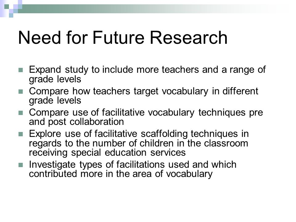 Need for Future Research Expand study to include more teachers and a range of grade levels Compare how teachers target vocabulary in different grade l
