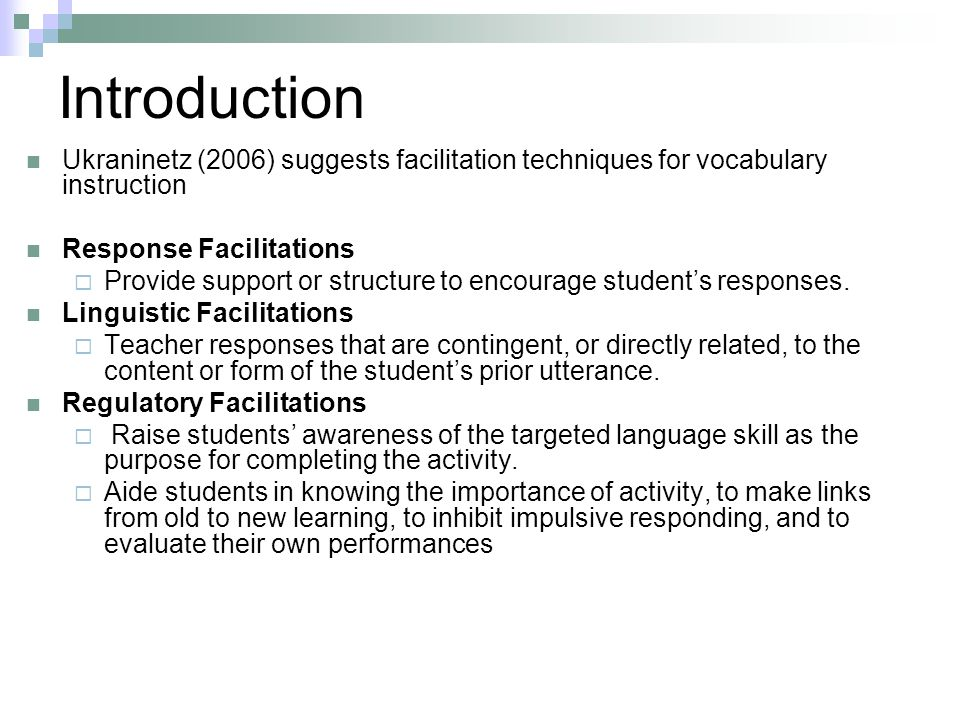 Introduction Ukraninetz (2006) suggests facilitation techniques for vocabulary instruction Response Facilitations Provide support or structure to encourage students responses.