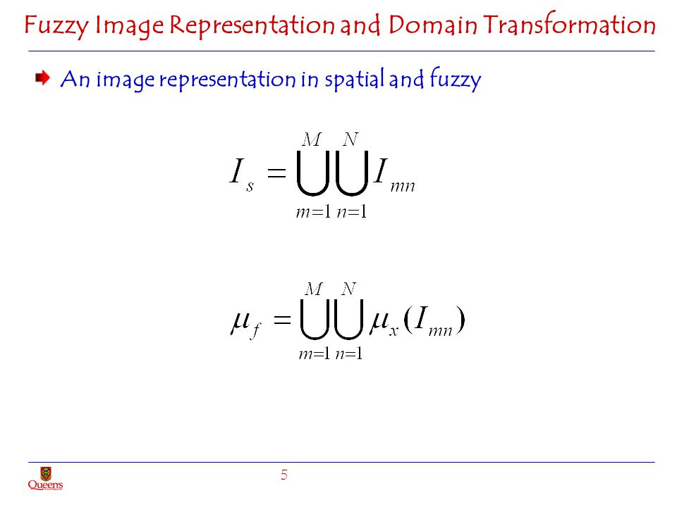 Fuzzy Image Representation and Domain Transformation An image representation in spatial and fuzzy 5