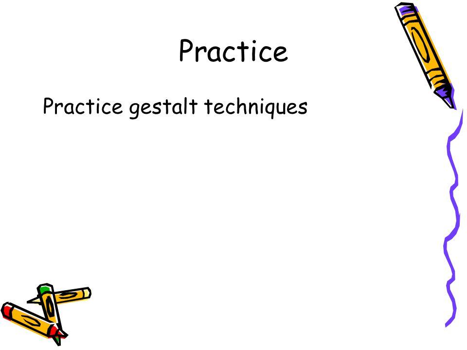 Practice Practice gestalt techniques