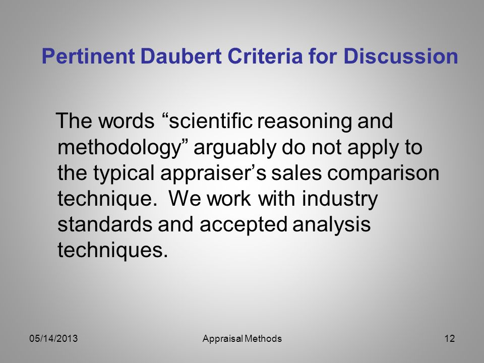 The words scientific reasoning and methodology arguably do not apply to the typical appraisers sales comparison technique.