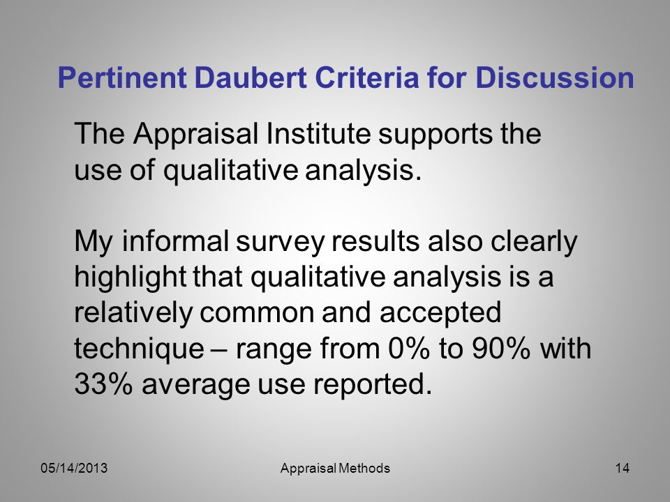 Pertinent Daubert Criteria for Discussion The Appraisal Institute supports the use of qualitative analysis. My informal survey results also clearly hi