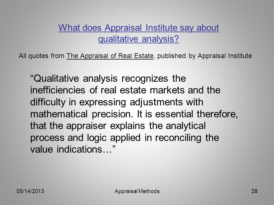 What does Appraisal Institute say about qualitative analysis? Qualitative analysis recognizes the inefficiencies of real estate markets and the diffic