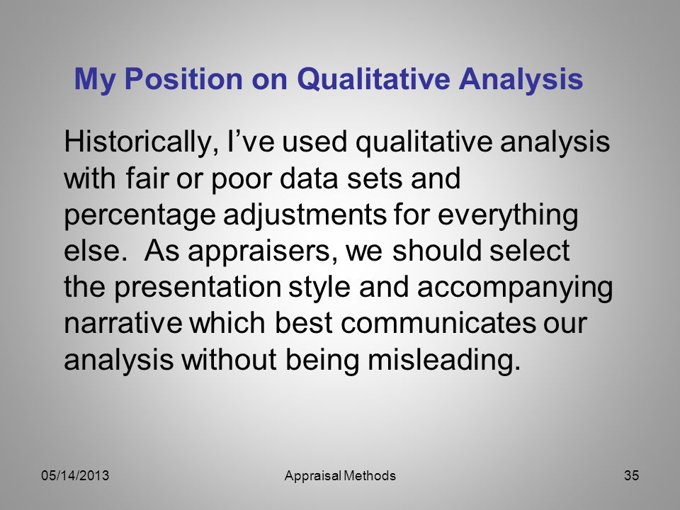 My Position on Qualitative Analysis Historically, Ive used qualitative analysis with fair or poor data sets and percentage adjustments for everything else.