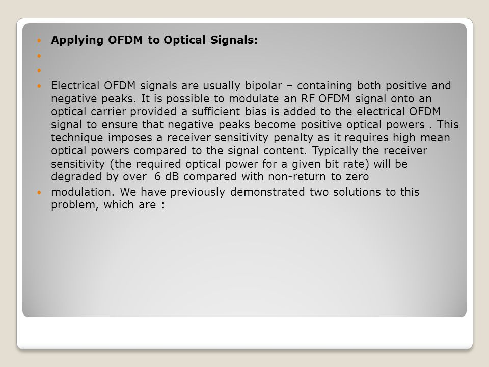 Applying OFDM to Optical Signals: Electrical OFDM signals are usually bipolar – containing both positive and negative peaks.
