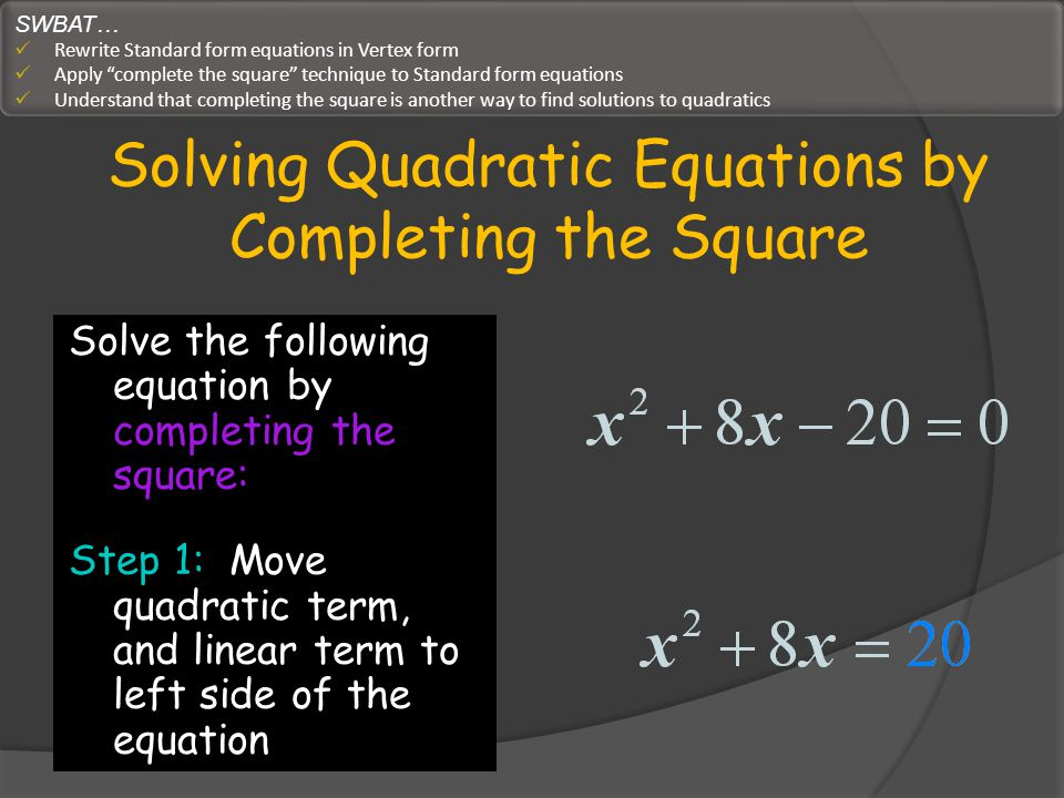 Solving Quadratic Equations by Completing the Square Step 2: Find the term that completes the square on the left side of the equation.
