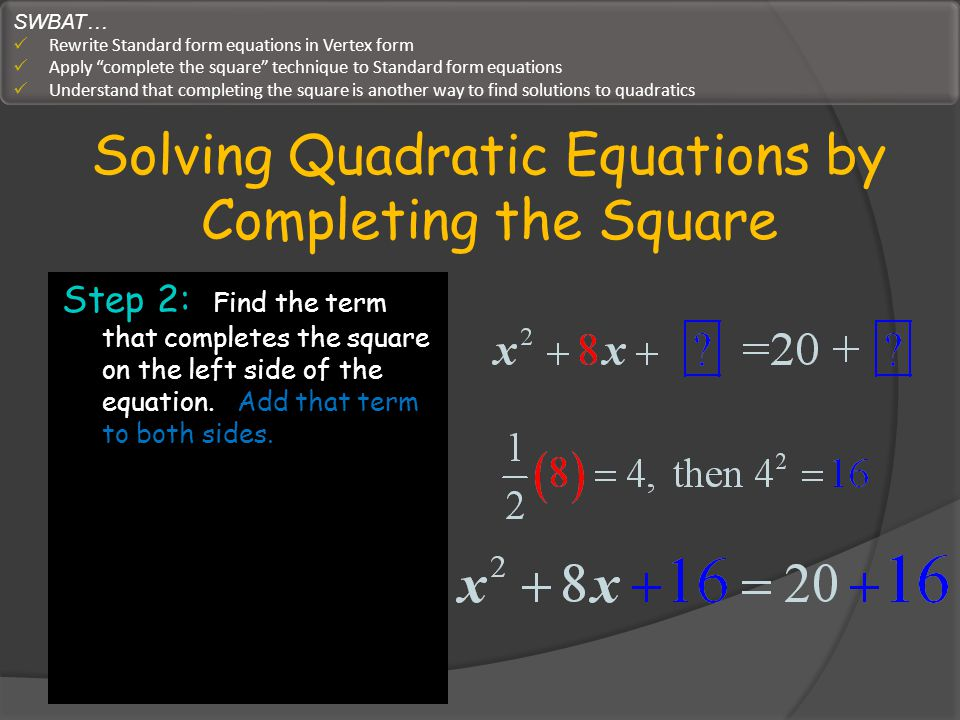 Solving Quadratic Equations by Completing the Square Step 3: Factor the perfect square trinomial on the left side of the equation.