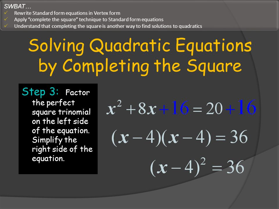 Solving Quadratic Equations by Completing the Square If you want the vertex form of the equation you are almost there: (x-4) 2 = 36 can be converted into vertex form by subtracting 36 from both sides.