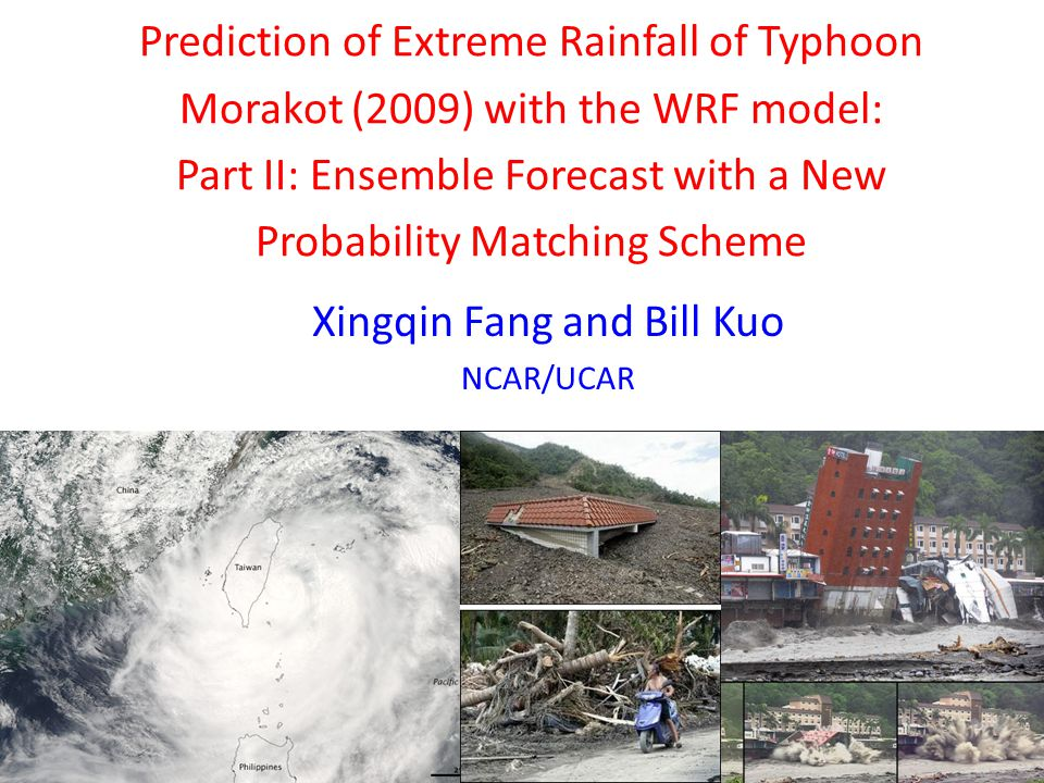 Prediction of Extreme Rainfall of Typhoon Morakot (2009) with the WRF model: Part II: Ensemble Forecast with a New Probability Matching Scheme Xingqin