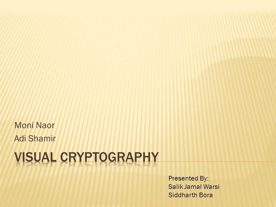 Moni Naor Adi Shamir Presented By: Salik Jamal Warsi Siddharth Bora
