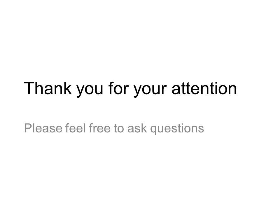 Thank you for your attention Please feel free to ask questions