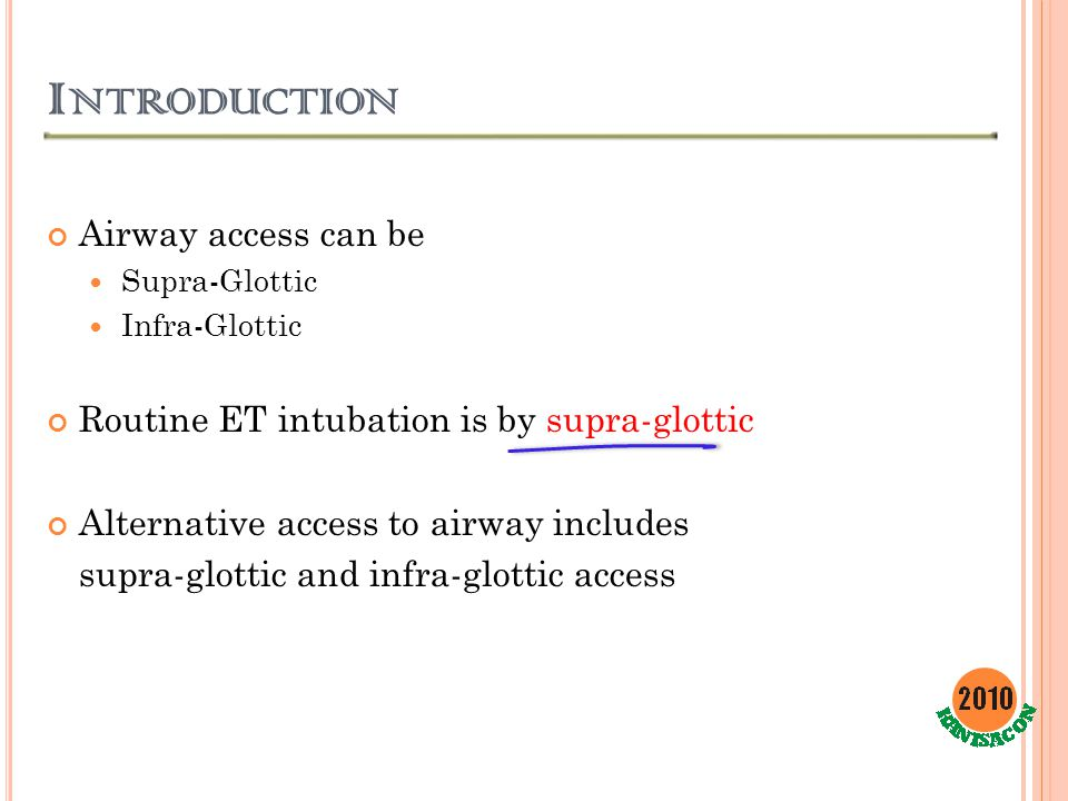D EFINITION Supra-Glottic airway access Access to the airway by any means from the upper part of glottis into the trachea for ventilation or maintenance of airway.