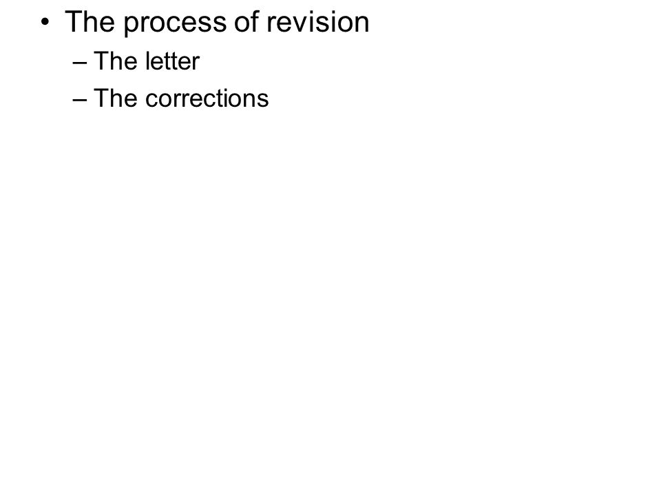 The process of revision –The letter –The corrections